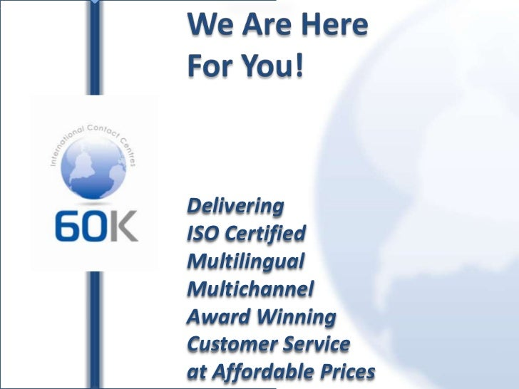 We Are Here For You!<br />Delivering<br />ISO Certified<br />Multilingual <br />Multichannel<br />Award Winning<br />Custo...