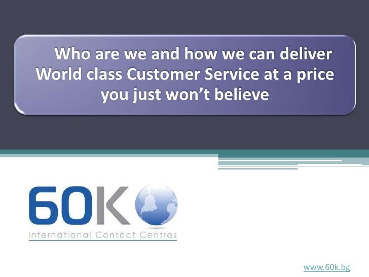 Who are we and how we can deliver World class Customer Service at a price         you just won't believe                  ...