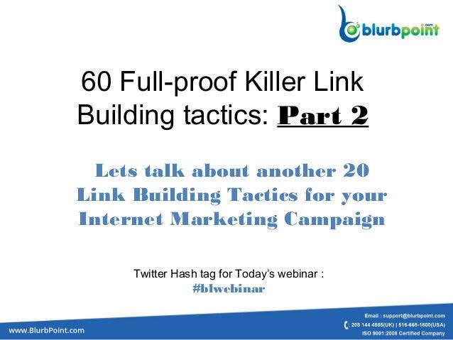 60 Full-proof Killer LinkBuilding tactics:Part 2Lets talk about another 20Link Building Tactics for yourInternet Marketin...