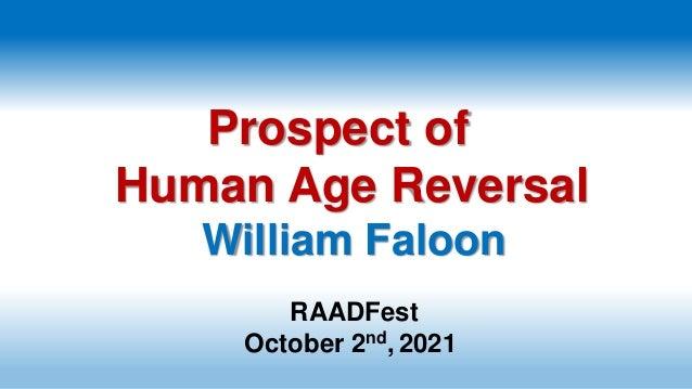 Prospect of Human Age Reversal William Faloon RAADFest October 2nd, 2021