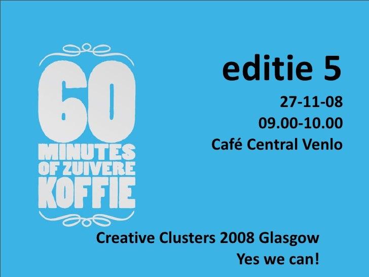 editie5                         27‐11‐08                      09.00‐10.00                CaféCentralVenlo     Creative...