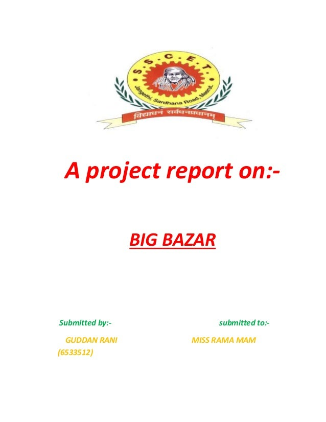A project report on:- BIG BAZAR Submitted by:- submitted to:- GUDDAN RANI MISS RAMA MAM (6533512)