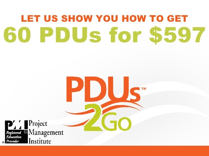 LET US SHOW YOU HOW TO GET 60 PDUs for $597
