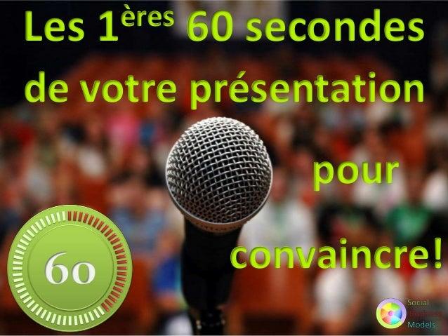 Les  ères 1  60 secondes  de votre présentation pour convaincre!