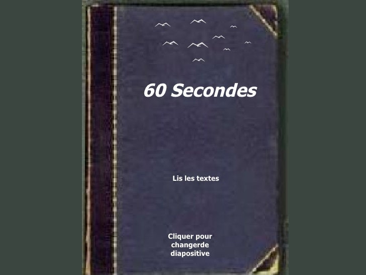 60 Secondes Lis les textes Cliquer pour changerde diapositive