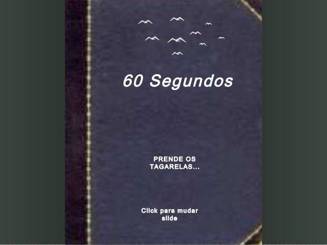 60 SegundosPRENDE OSTAGARELAS...Click para mudarslide