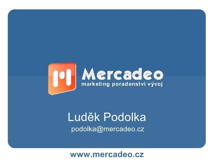 Luděk Podolka podolka@mercadeo.cz