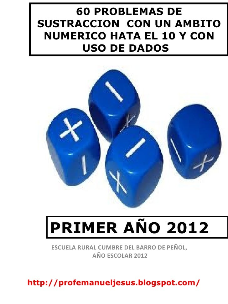 60 PROBLEMAS DE  SUSTRACCION CON UN AMBITO   NUMERICO HATA EL 10 Y CON        USO DE DADOS    PRIMER AÑO 2012     ESCUELA ...