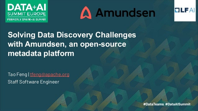 Solving Data Discovery Challenges with Amundsen, an open-source metadata platform Tao Feng | tfeng@apache.org Staff Softwa...