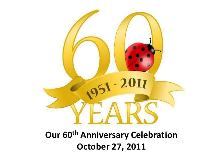 Our 60th Anniversary Celebration        October 27, 2011