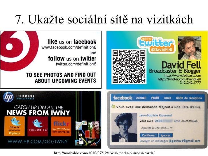 7. Ukažte sociální sítě na vizitkách http://mashable.com/2010/07/12/social-media-business-cards/