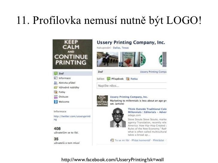 11. Profilovka nemusí nutně být LOGO! http://www.facebook.com/UsseryPrinting?sk=wall