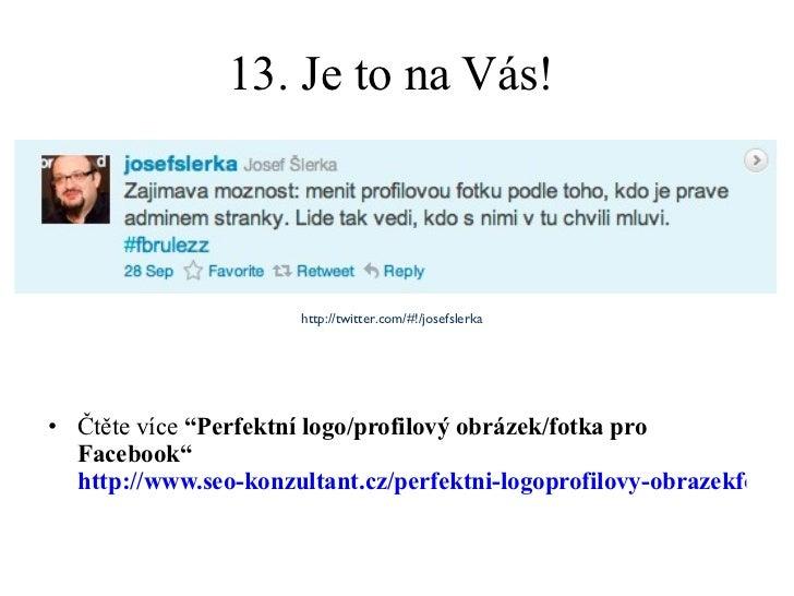 """13. Je to na Vás!  <ul><li>Čtěte více  """" Perfektní logo/profilový obrázek/fotka pro Facebook """"   http://www.seo-konzultant..."""