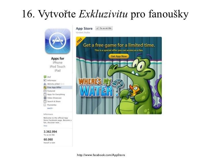 16. Vytvořte  Exkluzivitu  pro fanoušky http://www.facebook.com/AppStore