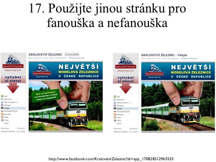 17. Použijte jinou stránku pro fanouška a nefanouška http://www.facebook.com/KralovstviZeleznic?sk=app_170828512965533