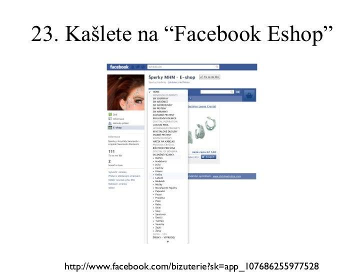"23. Kašlete na ""Facebook Eshop"" http://www.facebook.com/bizuterie?sk=app_107686255977528"