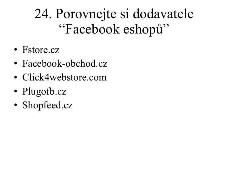 "24. Porovnejte si dodavatele ""Facebook eshopů"" <ul><li>Fstore.cz </li></ul><ul><li>Facebook-obchod.cz </li></ul><ul><li>Cl..."