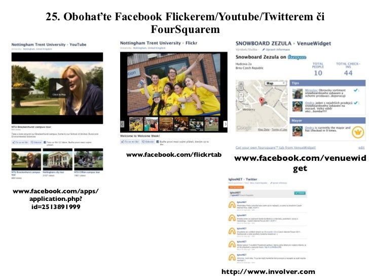 25. Obohaťte Facebook Flickerem/Youtube/Twitterem či FourSquarem http://www.involver.com www.facebook.com/flickrtab www.fa...