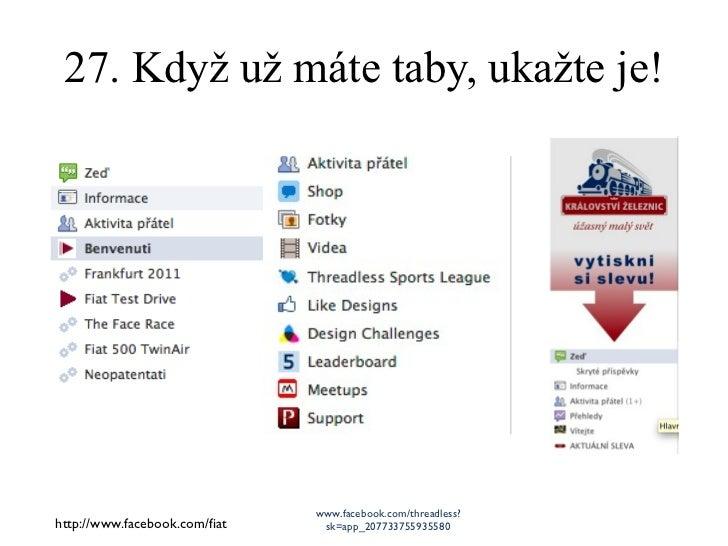 27. Když už máte taby, ukažte je! http://www.facebook.com/fiat www.facebook.com/threadless?sk=app_207733755935580