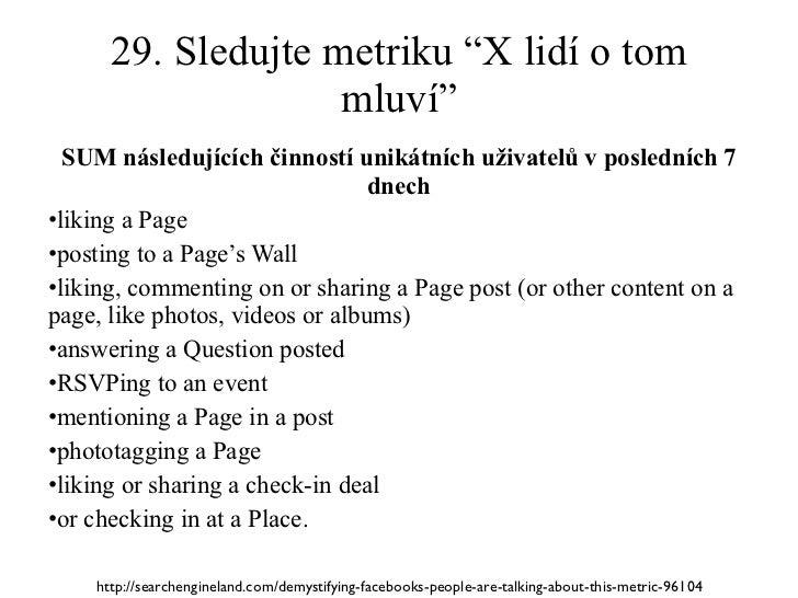 """29. Sledujte metriku """"X lidí o tom mluví"""" <ul><li>SUM následujících činností unikátních uživatelů v posledních 7 dnech </l..."""