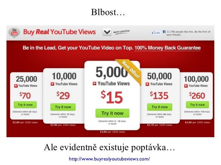 Blbost… http://www.buyrealyoutubeviews.com/ Ale evidentně existuje poptávka…