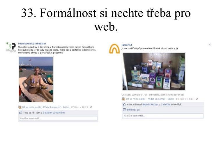 33. Formálnost si nechte třeba pro web.