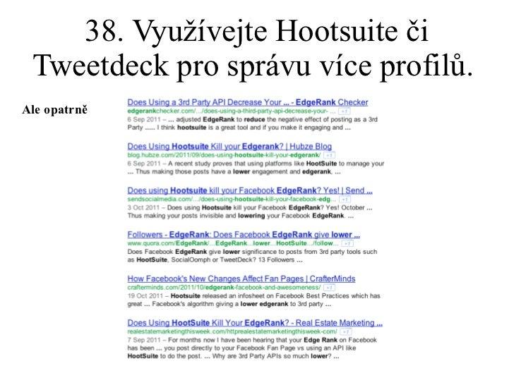 38. Využívejte Hootsuite či Tweetdeck pro správu více profilů.  Ale opatrně