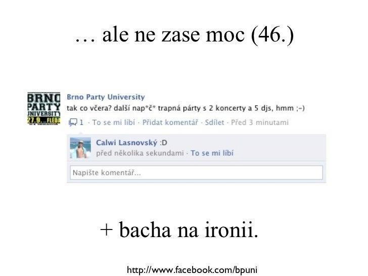 …  ale ne zase moc (46.) http://www.facebook.com/bpuni + bacha na ironii.