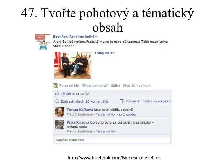 47. Tvořte pohotový a tématický obsah http://www.facebook.com/BookFan.eu?ref=ts