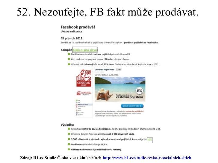 52. Nezoufejte, FB fakt může prodávat.  Zdroj: H1.cz Studie Česko v sociálních sítích  http://www.h1.cz/studie-cesko-v-soc...