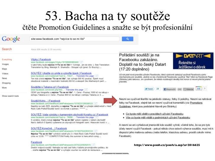 53. Bacha na ty soutěže čtěte Promotion Guidelines a snažte se být profesionální http://www.pooh.cz/pooh/a.asp?a=2016625