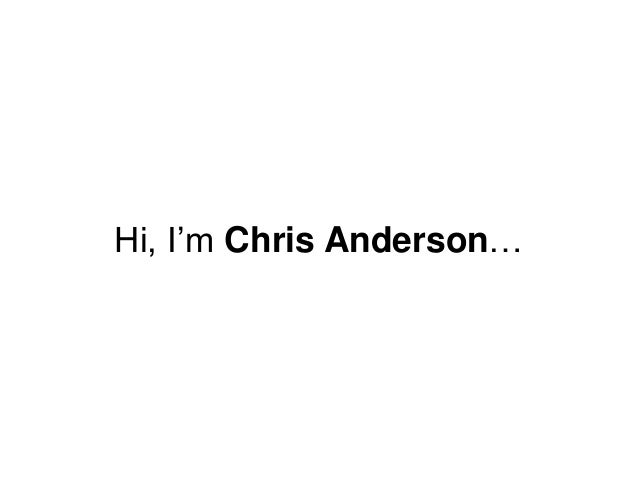 "Hi, I""m Chris Anderson…"
