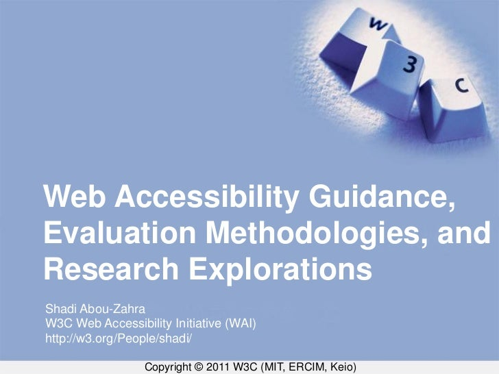 Web Accessibility Guidance,Evaluation Methodologies, andResearch ExplorationsShadi Abou-ZahraW3C Web Accessibility Initiat...