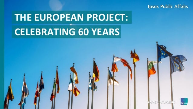 THE EUROPEAN PROJECT: CELEBRATING 60 YEARS