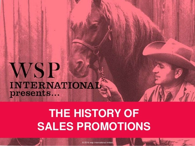 © 2016 wsp international limited THE HISTORY OF SALES PROMOTIONS