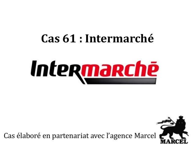 Cas 61 : Intermarché Cas élaboré en partenariat avec l'agence Marcel