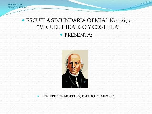 """GOBIERNO DELESTADO DE MÉXICO            ESCUELA SECUNDARIA OFICIAL No. 0673                   """"MIGUEL HIDALGO Y COSTILLA""""..."""