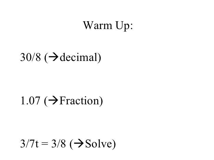 Warm Up: 30/8 (  decimal) 1.07 (  Fraction) 3/7t = 3/8 (  Solve)