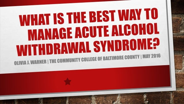 PATIENT ASSESSMENT •IS THIS PATIENT AT RISK FOR ACUTE ALCOHOL WITHDRAWAL SYNDROME? •CAGE TOOL • SIMPLE, FAST, EASY, RELIAB...
