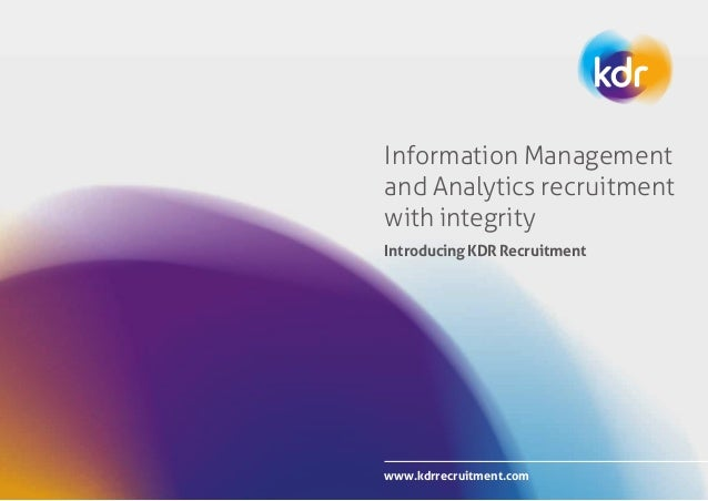 www.kdrrecruitment.com Information Management and Analytics recruitment with integrity Introducing KDR Recruitment
