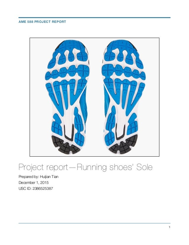 Project report—Running shoes' Sole Prepared by: Huijian Tian December 1, 2015 USC ID: 2386525387 !1 AME 588 PROJECT REPORT