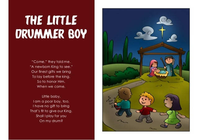 """The Little Drummer Boy """"Come,"""" they told me. """"A newborn King to see."""" Our finest gifts we bring To lay before the king. So..."""