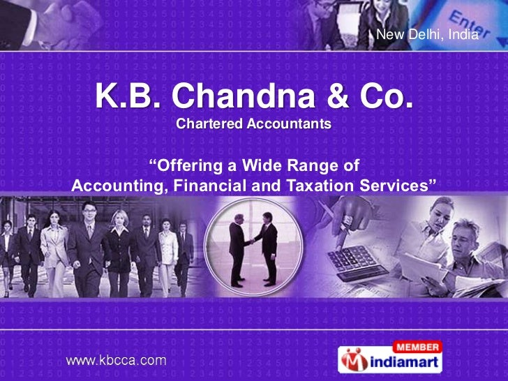 "New Delhi, India  K.B. Chandna & Co.            Chartered Accountants         ""Offering a Wide Range ofAccounting, Financi..."