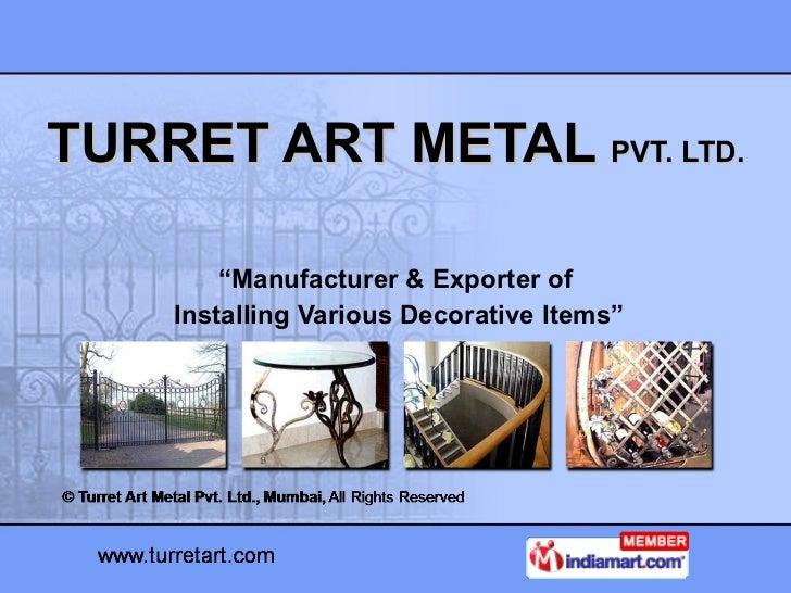 "TURRET ART METAL  PVT. LTD. "" Manufacturer & Exporter of Installing Various Decorative Items"""