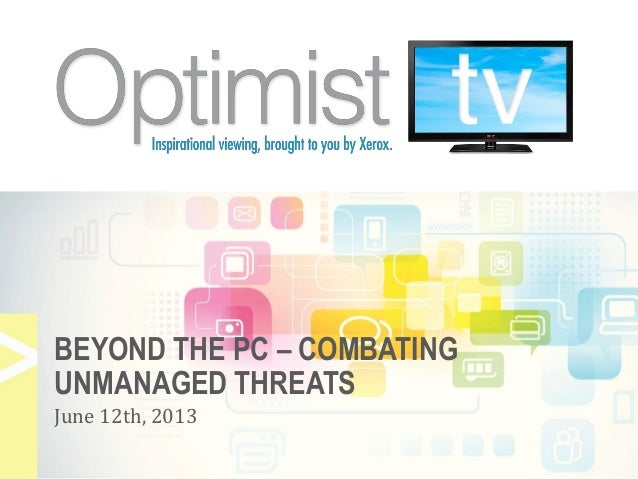 BEYOND THE PC – COMBATINGUNMANAGED THREATSJune 12th, 2013