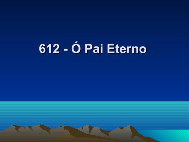 612 - Ó Pai Eterno612 - Ó Pai Eterno
