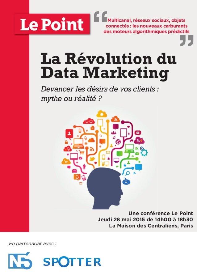 La Révolution du Data Marketing Devancer les désirs de vos clients : mythe ou réalité ? En partenariat avec : Une conféren...