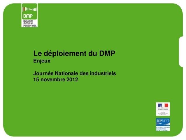 Le déploiement du DMPEnjeuxJournée Nationale des industriels15 novembre 2012