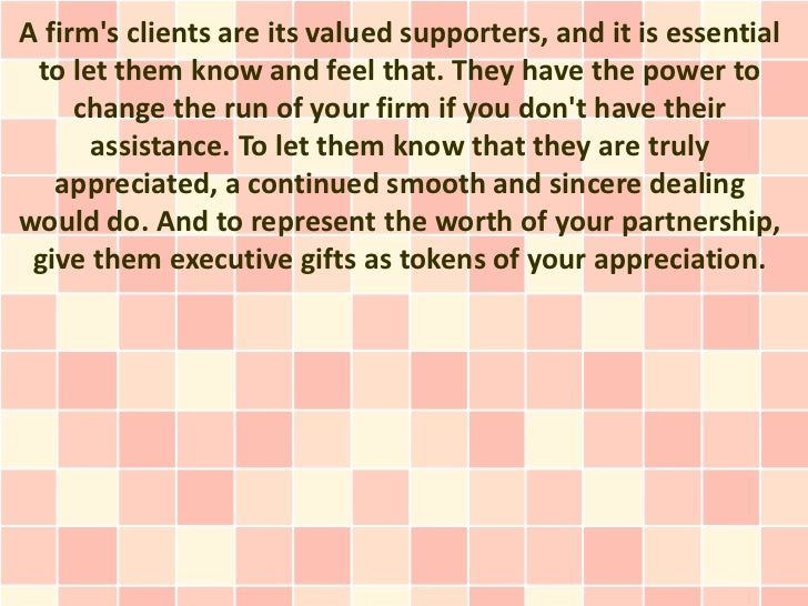 A firms clients are its valued supporters, and it is essential to let them know and feel that. They have the power to     ...