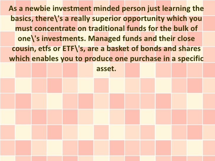 As a newbie investment minded person just learning thebasics, theres a really superior opportunity which you  must concent...